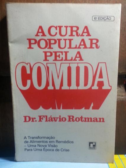 Livro A Cura Popular Pela Comida Ed. Record Dr. Flávio Rotma