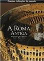 A Roma Antiga - Grandes Civilizações Do Passado