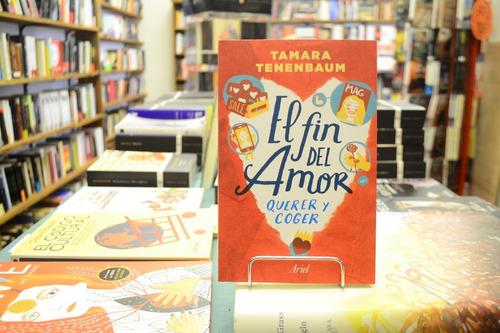 El Fin Del Amor. Querer Y Coger. Tamara Tenenbaum.