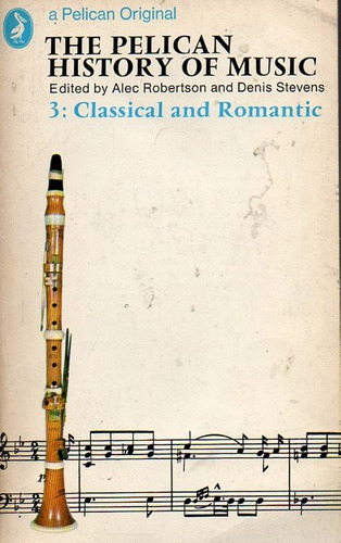 The Pelican History Of Music 3 Classical And Romantic