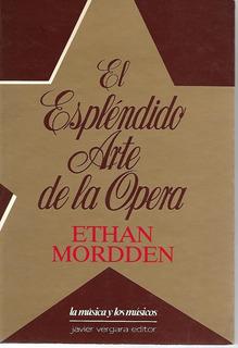 El Espléndido Arte De La Opera - Mordden [lea]