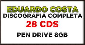Pen Drive 8gb Eduardo Costa Discografia Completa