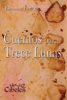 Cuentos Para Trece Lunas. Cibeles Ediciones