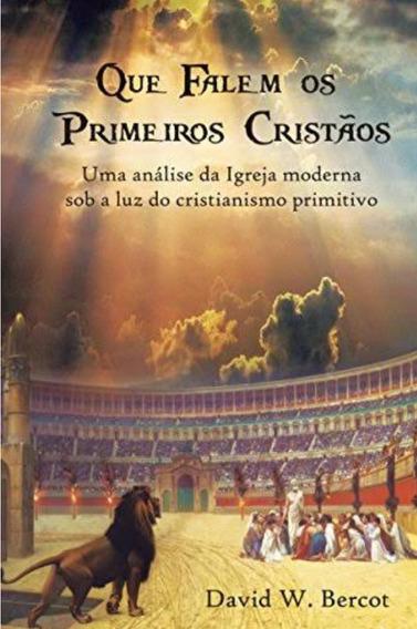 Livro Que Falem Os Primeiros Cristãos David W. Bercot
