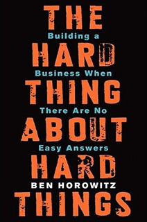 The Hard Thing About Hard Things : Ben Horowitz