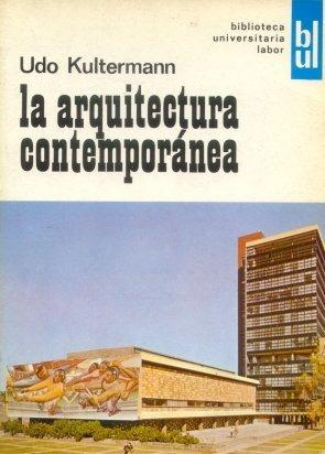 Udo Kultermann: La Arquitectura Contemporanea