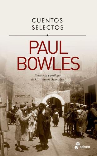 Cuentos Selectos. Paul Bowles. Edhasa