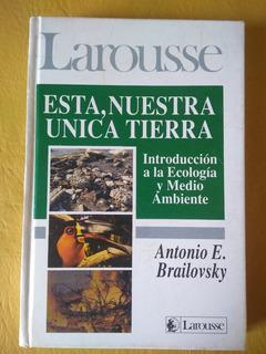 Antonio E. Brailovsky - Ésta, Nuestra Única Tierra. Ecología