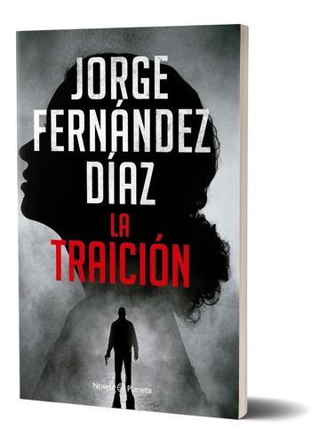 La Traicion - Jorge Fernandez Diaz - Planeta Tienda Oficial