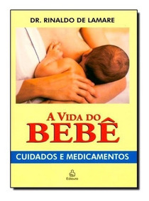 Livro - A Vida Do Bebê Cuidados E Medicamentos