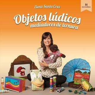 Objetos Lúdicos Mediadores De Ternura Elena Santa Cruz (ne)