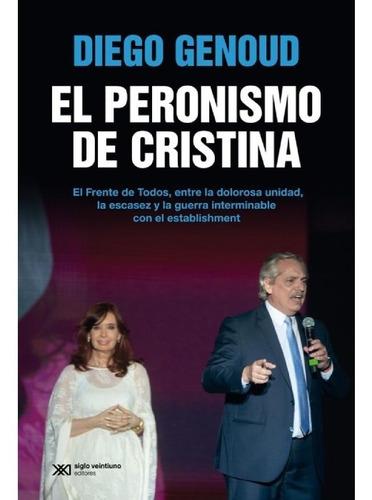 Libro El Peronismo De Cristina - Diego Genoud