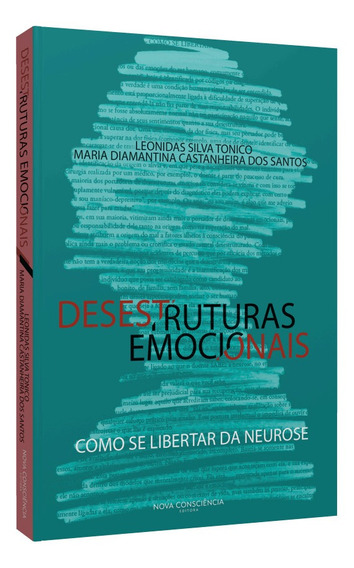 Desestruturas Emocionais Como Se Libertar Da Neurose