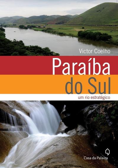 Paraíba Do Sul - Um Rio Estratégico
