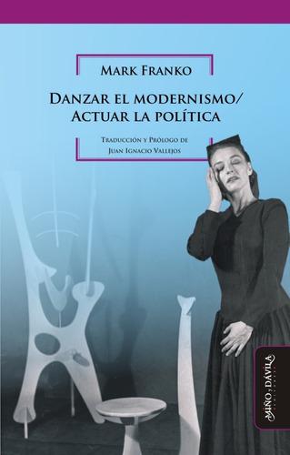 Imagen 1 de 5 de Danzar El Modernismo / Actuar La Política