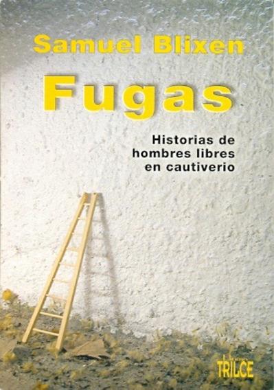 Fugas. Historias De Hombres Libres En Cautiverio - S. Blixen
