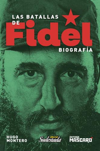 Las Batallas De Fidel - Hugo Montero