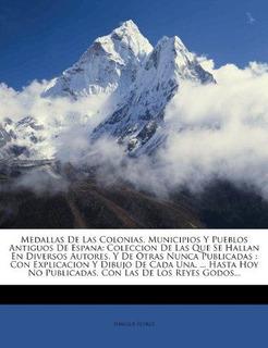 Medallas De Las Colonias, Municipios Y Pueblos Antiguos De E