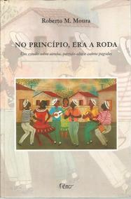 No Princípio, Era A Roda - Roberto M. Moura