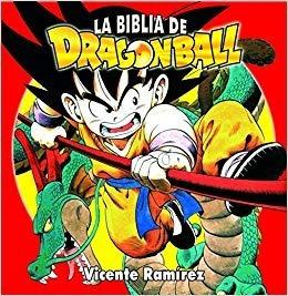 ** La Biblia De Dragon Ball ** Vicente Ramirez