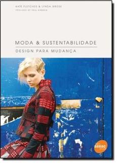 Moda & Sustentabilidade. Design Para Mudanca