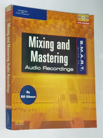 The S.m.a.r.t. Guide To Mixing And Mastering Audio Recording