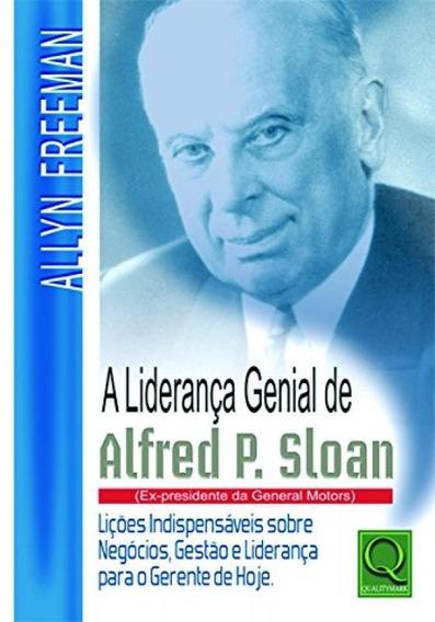 Liderança Genial De Alfred P. Sloan (ex-presidente Da Gene