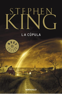 Stephen King - La Cupula - Under The Dome