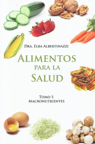 Alimentos Para La Salud Tomo 1 Macronutrientes- Albertinazzi