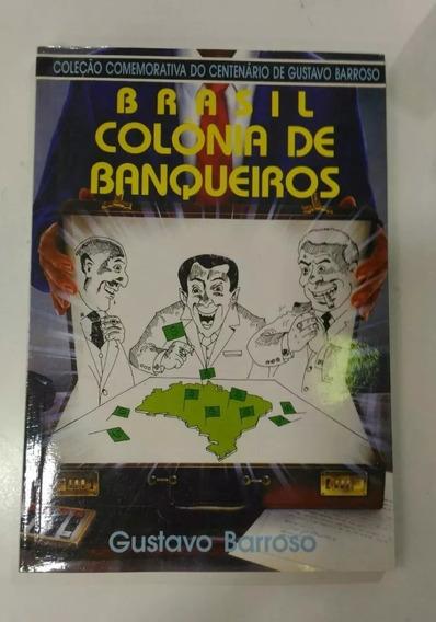 Livro Brasil: Colônia De Banqueiros - Gustavo Barroso