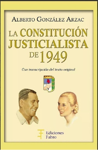 Imagen 1 de 1 de La Constitución Justicialista De 1949 - Ediciones Fabro
