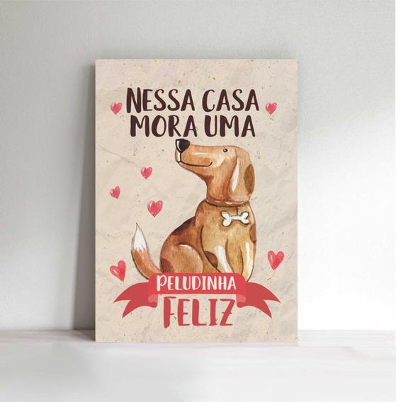 Placa Decorativa Pvc A3 Nessa Casa Mora Uma Peludinha Feliz
