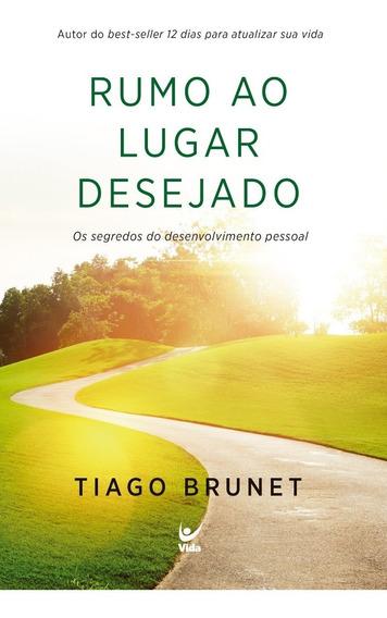 Livro Rumo Ao Lugar Desejado - Tiago Brunet