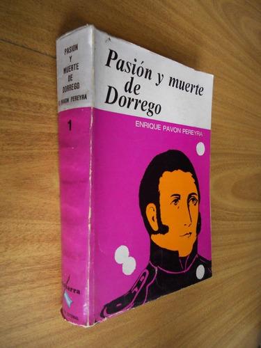 Pasión Y Muerte De Dorrego. Enrique Pavon Pereyra.