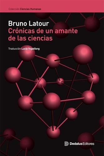 Crónicas De Un Amante De Las Ciencias - Bruno Latour Dedalus
