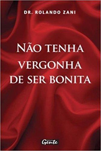 Não Tenha Vergonha De Ser Bonita- Dr Rolando Zani-frete 6,00