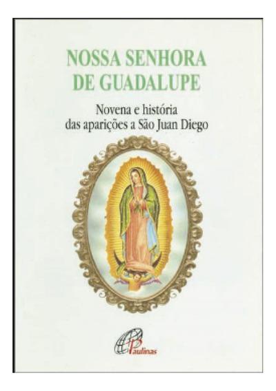 Nossa Senhora De Guadalupe - Novena E História Das Aparicõ
