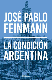 La Condición Argentina De José Pablo Feinmann - Planeta
