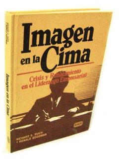 Imagen En La Cima. Crisis Y Renacer De Liderazgo Empresarial