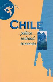 Chile. Historia, Política, Sociedad, Economía, Cultura