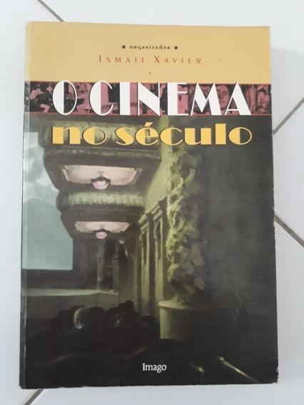O Cinema No Século De Ismail Xavier (org.) #