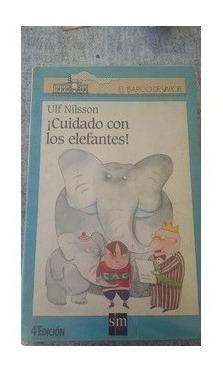 Cuidado Con Los Elefantes. Ulf Nilsson. Edicion 4