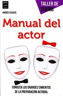 Manual Del Actor - Taller De Teatro - Andres Vicente