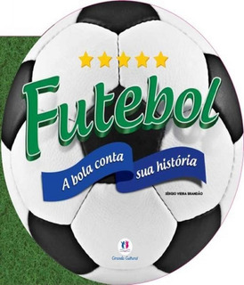 Futebol - A Bola Conta Sua Historia