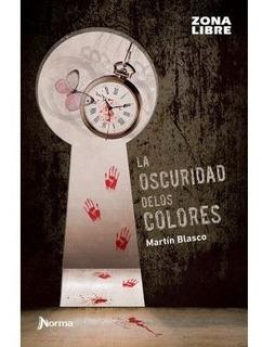 La Oscuridad De Los Colores - Martín Blasco - Ed. Norma