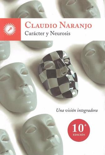 Caracter Y Neurosis Una Vision Integradora - Claudio Naranjo