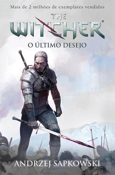 O Último Desejo - The Witcher - A Saga Do Bruxo Geralt De R