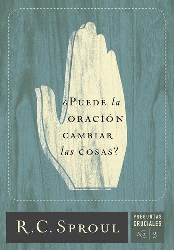 Imagen 1 de 3 de ¿puede La Oración Cambiar Las Cosas?, C. R. Sproul, Poiema