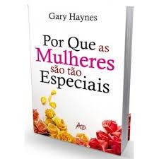 Livro Por Que As Mulheres São Tão Especiais - Gary Haynes