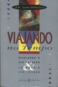 Livro Viajando No Tempo Dr. Lair Ribeiro
